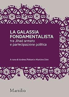 La galassia fondamentalista: Tra jihad armato e partecipazione politica (Meticciati Vol. 1) (Italian Edition)