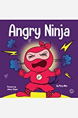 Angry Ninja: A Children's Book About Fighting and Managing Emotions of Anger (Ninja Life Hacks 2) Kindle Edition