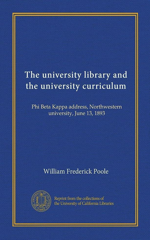 The university library and the university curriculum: Phi Beta Kappa address, Northwestern university, June 13, 1893