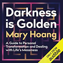 Darkness Is Golden: A Guide to Personal Transformation and Facing Life's Messiness