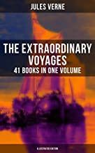 The Extraordinary Voyages: 41 Books in One Volume (Illustrated Edition): Science Fiction, Adventure, Mystery and Suspense: Journey to the Centre of the ... Leagues under the Sea and many more
