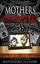 Mothers & Murderers: A True Story of Love, Lies, Obsession... And Second Chances