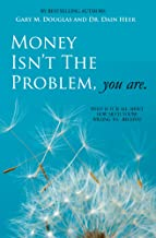 Money Isn't The Problem, You Are (English Edition)