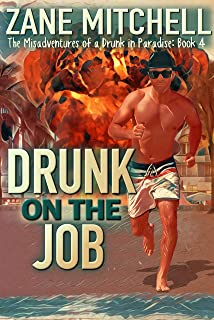Drunk on the Job: The Misadventures of a Drunk in Paradise: Book 4