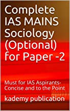 Complete IAS MAINS Sociology (Optional) for Paper -2: Must for IAS Aspirants- Concise and to the Point (English Edition)