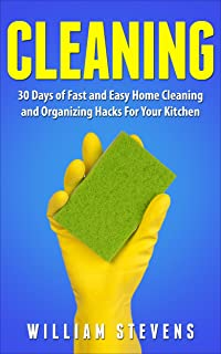 Cleaning: 30 Days of Fast and Easy Home Cleaning and Organizing Hacks for Your Kitchen (Home Cleaning, Declutter, Organizi...