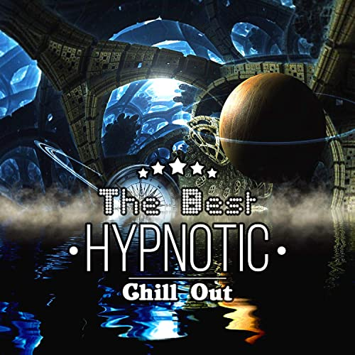 The Best Hypnotic Chill Out: Lounge Ambient Music, Sexy