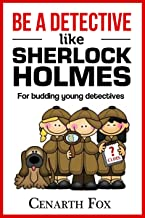Be a Detective Like Sherlock Holmes: Solve mysteries and crack codes