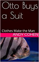 Otto Buys a Suit: Clothes Make the Man (Fish Tales:  Stories from the Bakery Book 2)