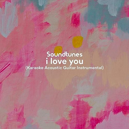 i love you (Karaoke Acoustic Guitar Instrumental) by Soundtunes on
