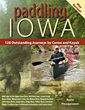 Paddling Iowa: 128 Outstanding Journeys by Canoe and Kayak