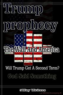 Trump Prophecy: The Wall And America!
