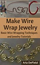 Make Wire Wrap Jewelry: Basic Wire Wrapping Techniques and Jewelry Tutorials