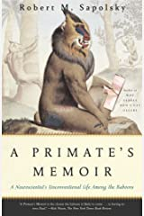 A Primate's Memoir: A Neuroscientist's Unconventional Life Among the Baboons Kindle Edition