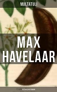 Max Havelaar (Historischer Roman): Die Kaffee-Versteigerungen der Niederländischen Handels-Gesellschaft (German Edition)