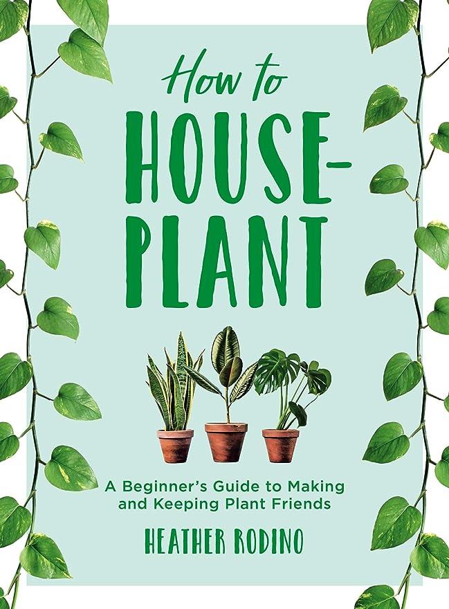 怒っている天窓ガレージHow to Houseplant: A Beginner's Guide to Making and Keeping Plant Friends (English Edition)