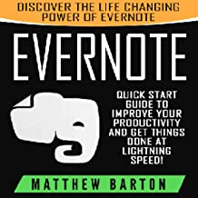 Evernote: Discover the Life Changing Power of Evernote: Quick Start Guide to Improve Your Productivity and Get Things Done at Lightning Speed!
