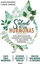 La salud de tus hormonas: Guía práctica para mejorar la fertilidad y el equilibrio hormonal (Spanish Edition)