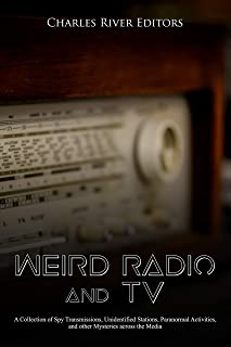 Weird Radio and Television: A Collection of Spy Transmissions, Unidentified Stations, Paranormal Activities, and other Mysteries across the Media