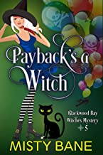 Payback's a Witch (Blackwood Bay Witches Paranormal Cozy Mystery Book 5)