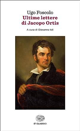 Ultime lettere di Jacopo Ortis (Einaudi tascabili. Classici)