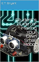 Student's Guide for Making Your Own Small Robot (English Edition)