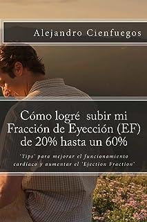 Cómo logré subir mi Fracción de Eyección (EF) de 20% hasta un 60%: 'Tips' para mejorar el funcionamiento cardíaco y aument...
