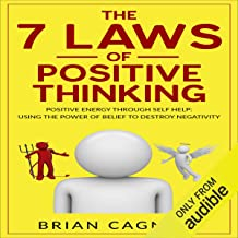 The 7 Laws of Positive Thinking: Positive Energy Through Self Help: Using the Power of Belief to Destroy Negativity