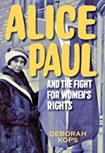Alice Paul and the Fight for Women's Rights: From the Vote to the Equal Rights Amendment