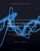 Production Sound Mixing: The Art and Craft of Sound Recording for the Moving Image (The CineTech Guides to the Film Crafts)