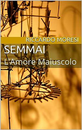 SEMMAI: LAmore Maiuscolo