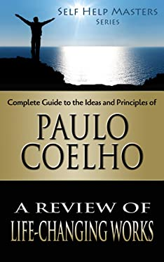 Self Help Masters - Paulo Coelho: A Review of Life Changing Works (Self Help Masters Series Book 9)