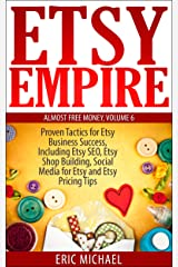 Etsy Empire [Updated 2020]: Proven Tactics for Your Etsy Business Success and Selling Handmade Crafts and Handmade Jewelry on Etsy.com, Including Etsy ... Media for Etsy (Almost Free Money Book 6) Kindle Edition