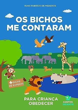 Livro infantil para o filho obedecer.: Os Bichos me Contaram: livro infantil para criança teimosa, criança desobediente, teimosia infantil e birra. (Contos infantis que inspiram. 4)