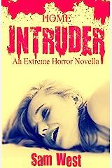 Home Intruder: An Extreme Horror Novella Kindle Edition