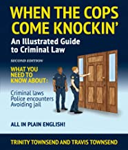 When the Cops Come Knockin': An Illustrated Guide to Criminal Law: 2nd Edition Premium Edition