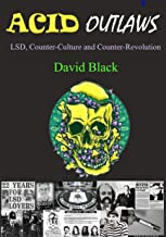 Acid Outlaws: LSD, Counter-Culture and Counter-Revolution