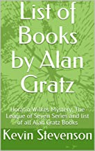 List of Books by Alan Gratz: Horatio Wilkes Mystery, The League of Seven Series and list of all Alan Gratz Books (English Edition)