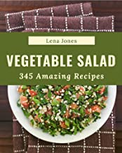 345 Amazing Vegetable Salad Recipes: Home Cooking Made Easy with Vegetable Salad Cookbook!