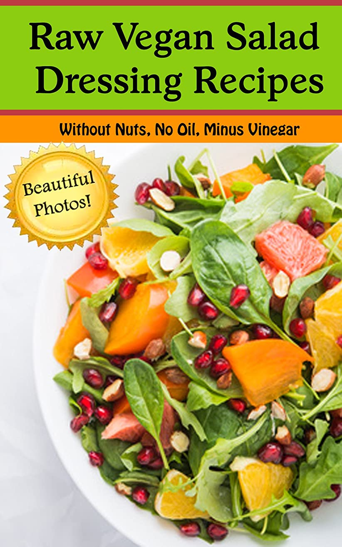 ゲート人気再開Raw Vegan Salad Dressing Recipes--Oil Free, No Nuts, Without Vinegar (With Beautiful Pictures!): Salad Dressing Recipes for those eating Raw, Vegan, Vegetarian, or just plain Healthy (English Edition)