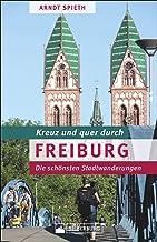 Kreuz und quer durch Freiburg. Ein Wanderführer mit den sch