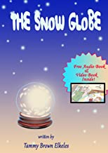 Children Book: The Snow Globe: (values books) Preschool Early Learning (Illustrated Picture Book) Kids Books (Bedtime Stories Children's Books for Early & Beginner Readers Book 1)
