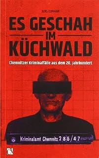 Es geschah im Küchwald: Chemnitzer Kriminalfälle aus dem 2