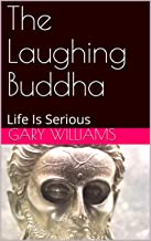 The Laughing Buddha: Life Is Serious (Little books of a Poem Book 1)