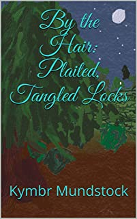By the Hair: Plaited, Tangled Locks (English Edition)