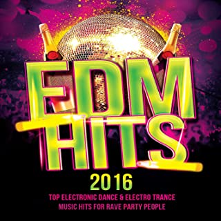 EDM Hits 2016 (Top Electronic Dance & Electro Trance Music Hits for Rave Party People)