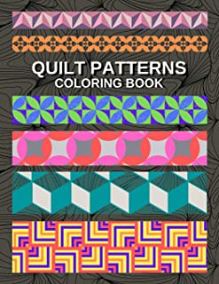 Quilt Patterns: Coloring Book for Teens and Adults - 50 Kaleidoscopes, Patchwork and Geometric Designs to Help You De-stre...