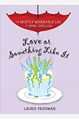 Love or Something Like It (The Mostly Miserable Life of April Sinclair Book 4) Kindle Edition