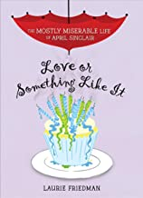 Love or Something Like It (The Mostly Miserable Life of April Sinclair Book 4)