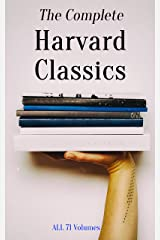 The Complete Harvard Classics - ALL 71 Volumes: The Five Foot Shelf & The Shelf of Fiction: The Famous Anthology of the Greatest Works of World Literature Kindle Edition